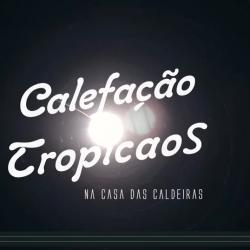 CALEFAÇÃO TROPICAOS no TODODOMINGO